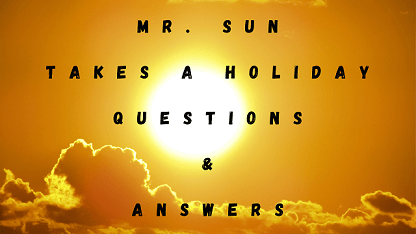 Mr Sun Takes A Holiday Questions & Answers