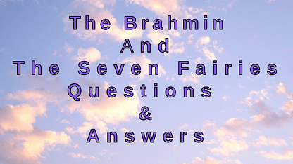The Brahmin and The Seven Fairies Questions & Answers