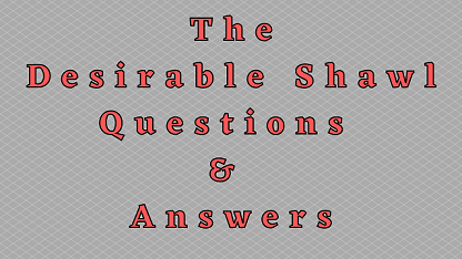 The Desirable Shawl Questions & Answers