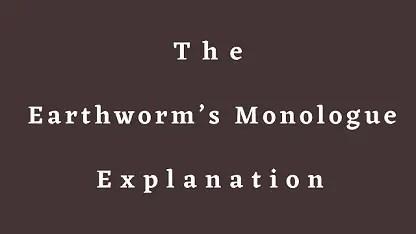 The Earthworm's Monologue Explanation
