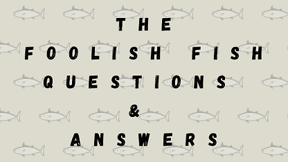 The Foolish Fish Questions & Answers