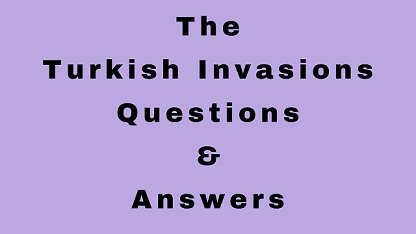 The Turkish Invasions Questions & Answers