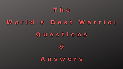 The World's Best Warrior Questions & Answers