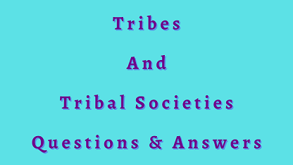 Tribes and Tribal Societies Questions & Answers