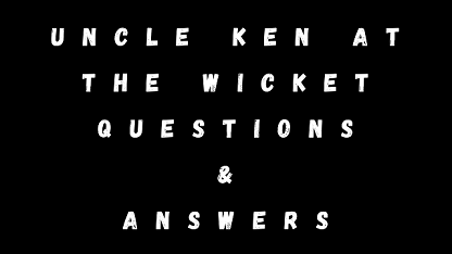 Uncle Ken At The Wicket Questions & Answers