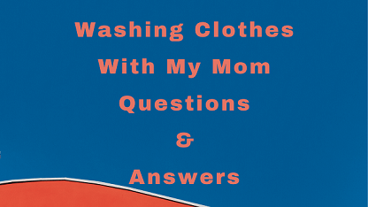 Washing Clothes With My Mom Questions & Answers