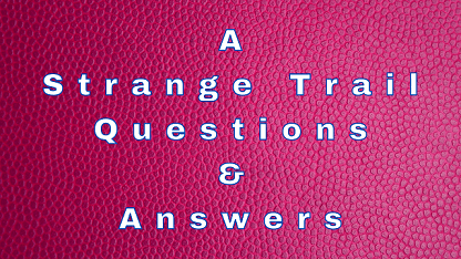 A Strange Trail Questions & Answers