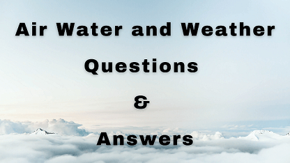 Air Water and Weather Questions & Answers
