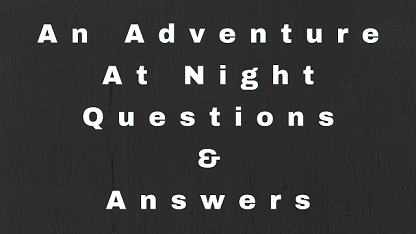 An Adventure At Night Questions & Answers
