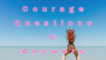 Courage Questions & Answers
