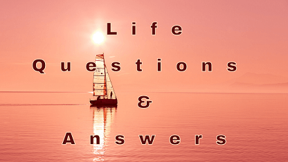Life Questions & Answers
