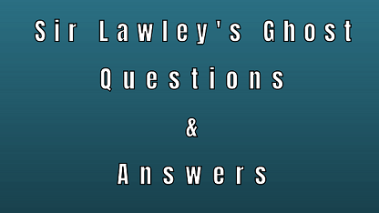 Sir Lawley's Ghost Questions & Answers