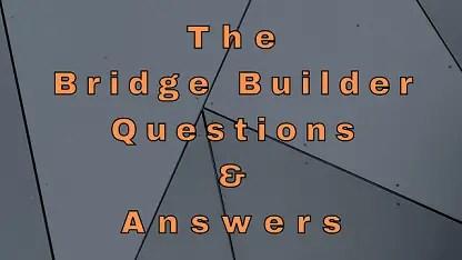 The Bridge Builder Questions & Answers
