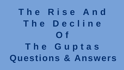 The Rise and the Decline of The Guptas Questions & Answers