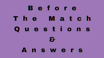 Before The Match Questions & Answers