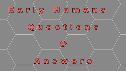 Early Humans Questions & Answers