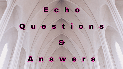 Echo Questions & Answers
