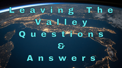 Leaving The Valley Questions & Answers