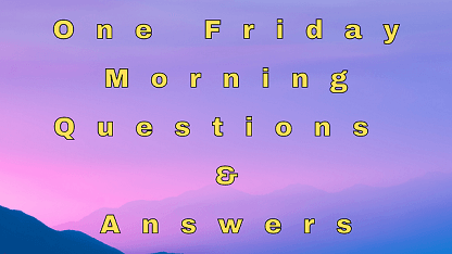 One Friday Morning Questions & Answers