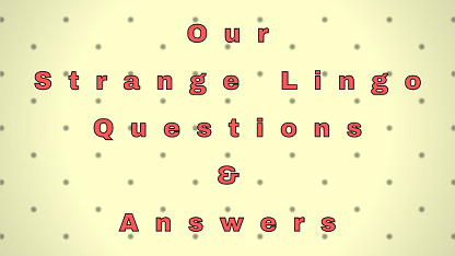 Our Strange Lingo Questions & Answers