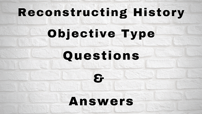 Reconstructing History Objective Type Questions & Answers