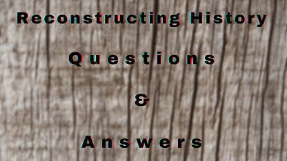 Reconstructing History Questions & Answers