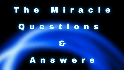 The Miracle Questions & Answers