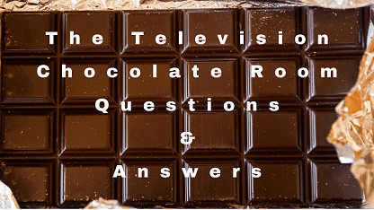 The Television Chocolate Room Questions & Answers
