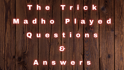 The Trick Madho Played Questions & Answers