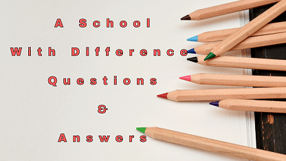 A School With Difference Questions & Answers