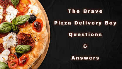 The Brave Pizza Delivery Boy Questions & Answers
