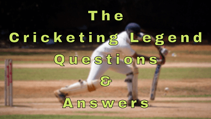 The Cricketing Legend Questions & Answers