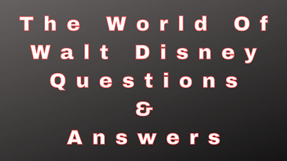 The World Of Walt Disney Questions & Answers