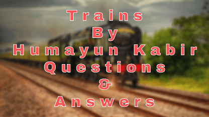 Trains By Humayun Kabir Questions & Answers