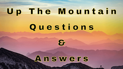 Up The Mountain Questions & Answers