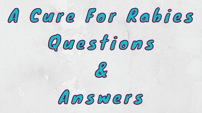 A Cure For Rabies Questions & Answers
