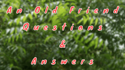 An Old Friend Questions & Answers