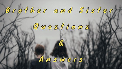 Brother and Sister Questions & Answers