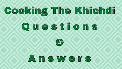 Cooking The Khichdi Questions & Answers