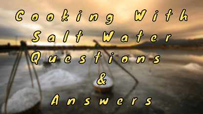 Cooking With Salt Water Questions & Answers