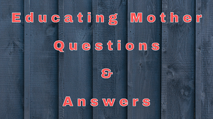 Educating Mother Questions & Answers