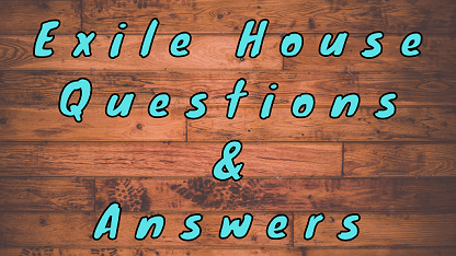 Exile House Questions & Answers