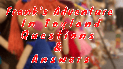 Frank's Adventure in Toyland Questions & Answers