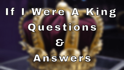 If I Were A King Questions & Answers