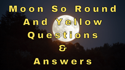 Moon So Round and Yellow Questions & Answers