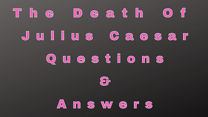 The Death of Julius Caesar Questions & Answers