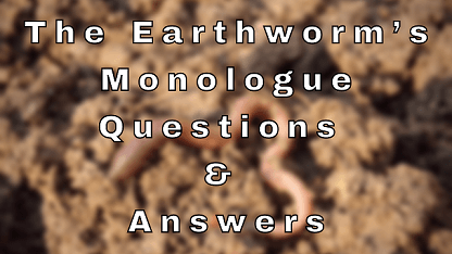 The Earthworm's Monologue Questions & Answers