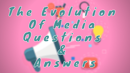The Evolution of Media Questions & Answers