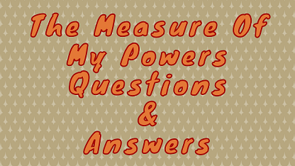 The Measure Of My Powers Questions & Answers