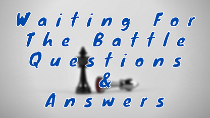 Waiting For The Battle Questions & Answers
